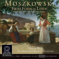 Martin West & San Francisco Ballet Orchestra: Moszkowski Ð From Foreign Lands